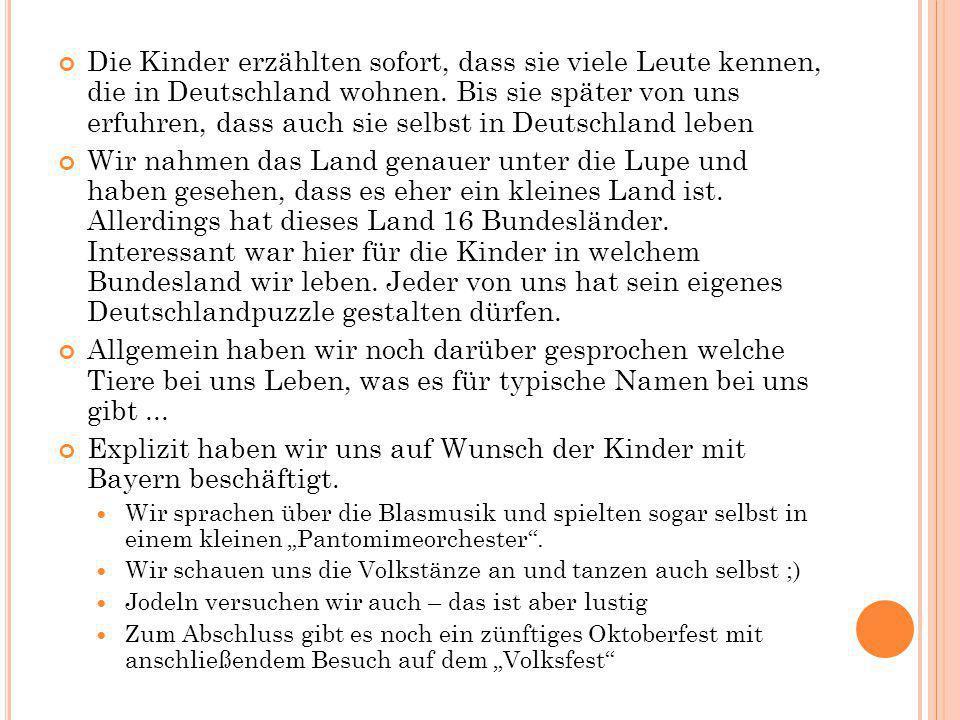 Die Kinder erzählten sofort, dass sie viele Leute kennen, die in Deutschland wohnen. Bis sie später von uns erfuhren, dass auch sie selbst in Deutschl