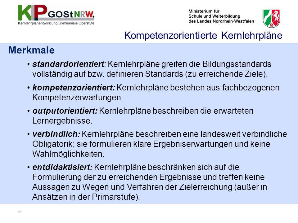 19 Merkmale standardorientiert: Kernlehrpläne greifen die Bildungsstandards vollständig auf bzw. definieren Standards (zu erreichende Ziele). kompeten