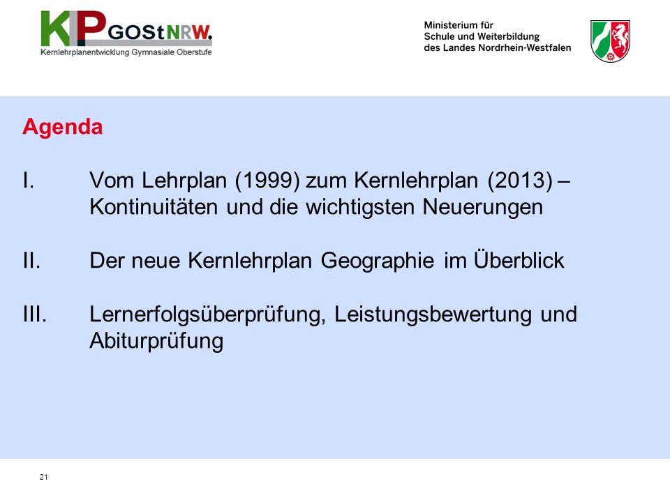 21 Agenda I.Vom Lehrplan (1999) zum Kernlehrplan (2013) – Kontinuitäten und die wichtigsten Neuerungen II. Der neue Kernlehrplan Geographie im Überbli