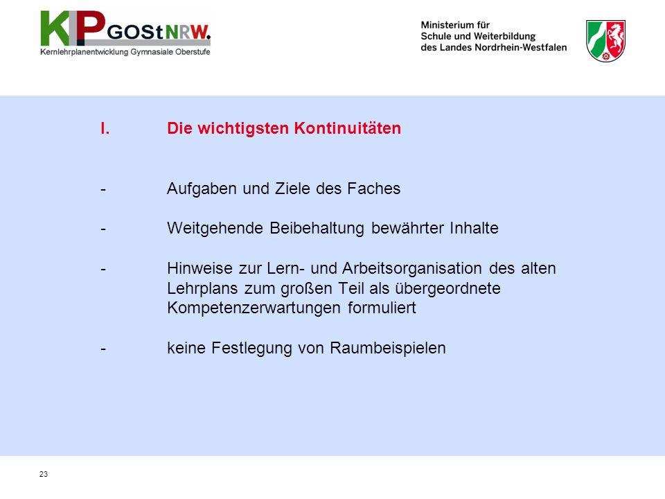 23 I. Die wichtigsten Kontinuitäten - Aufgaben und Ziele des Faches - Weitgehende Beibehaltung bewährter Inhalte - Hinweise zur Lern- und Arbeitsorgan