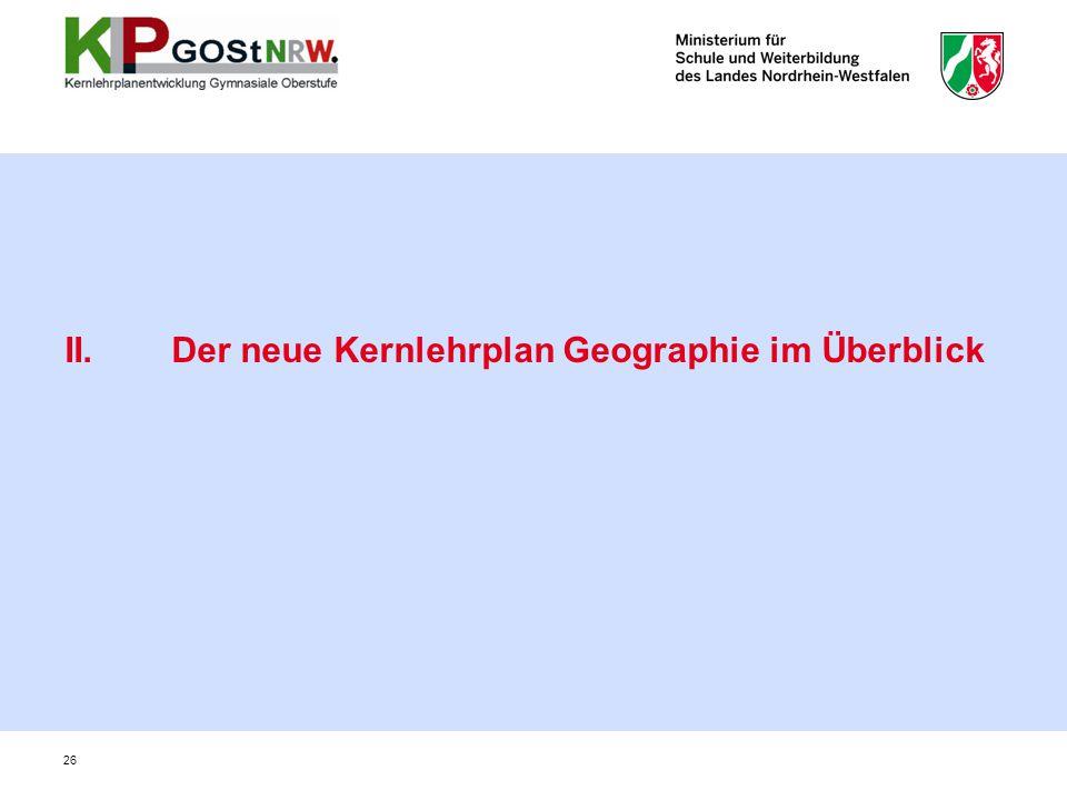 26 II.Der neue Kernlehrplan Geographie im Überblick