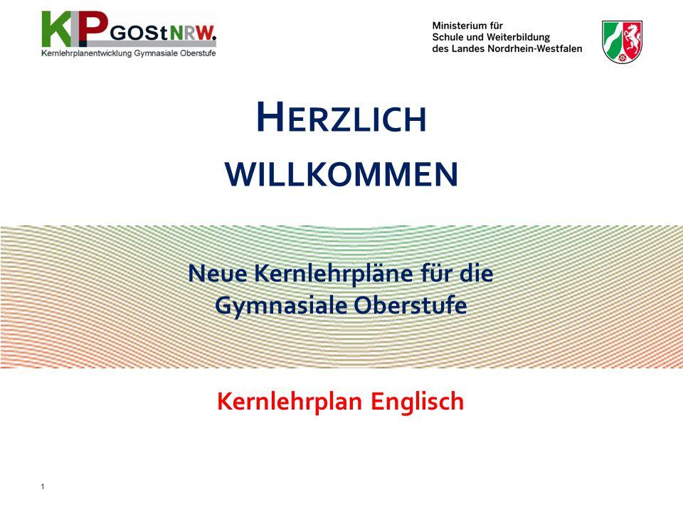 Neue Kernlehrpläne für die Gymnasiale Oberstufe Kernlehrplan Englisch H ERZLICH WILLKOMMEN 1