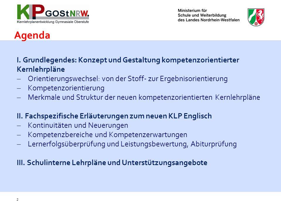 I. Grundlegendes: Konzept und Gestaltung kompetenzorientierter Kernlehrpläne Orientierungswechsel: von der Stoff- zur Ergebnisorientierung Kompetenzor