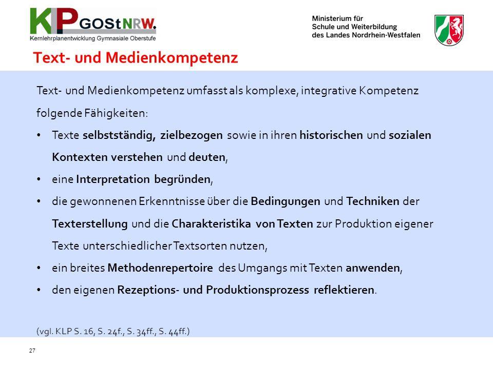 27 Text- und Medienkompetenz umfasst als komplexe, integrative Kompetenz folgende Fähigkeiten: Texte selbstständig, zielbezogen sowie in ihren histori