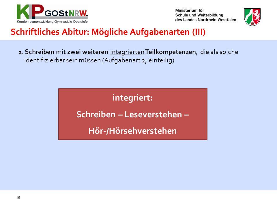 45 2. Schreiben mit zwei weiteren integrierten Teilkompetenzen, die als solche identifizierbar sein müssen (Aufgabenart 2, einteilig) integriert: Schr