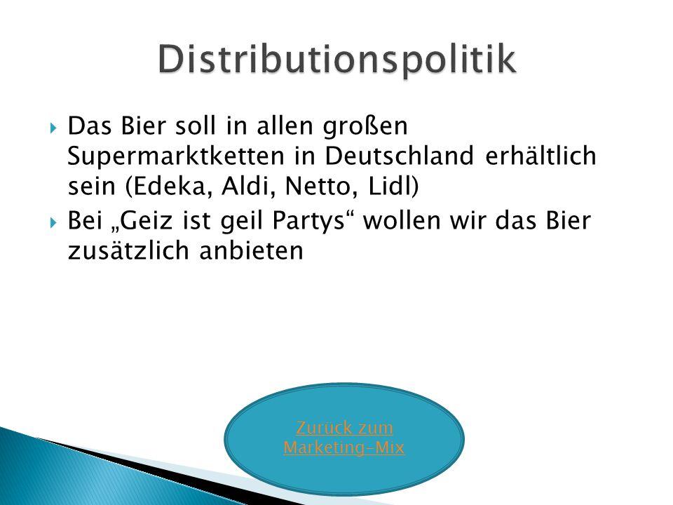 Das Bier soll in allen großen Supermarktketten in Deutschland erhältlich sein (Edeka, Aldi, Netto, Lidl) Bei Geiz ist geil Partys wollen wir das Bier