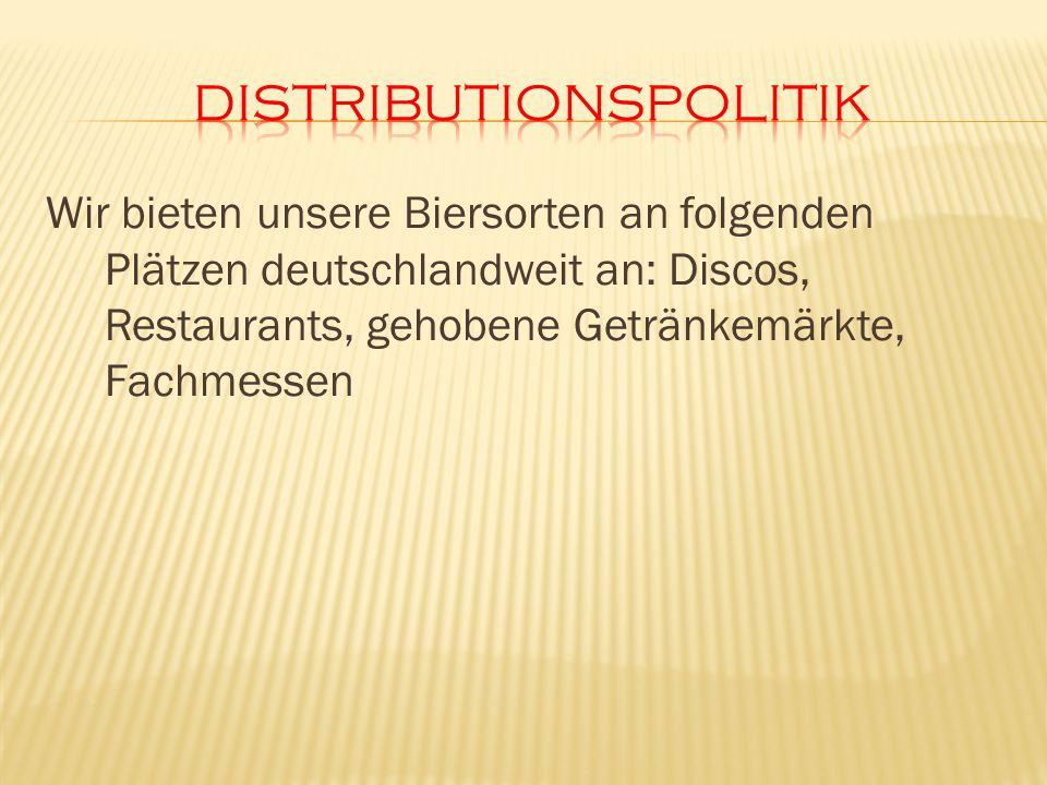 Wir bieten unsere Biersorten an folgenden Plätzen deutschlandweit an: Discos, Restaurants, gehobene Getränkemärkte, Fachmessen