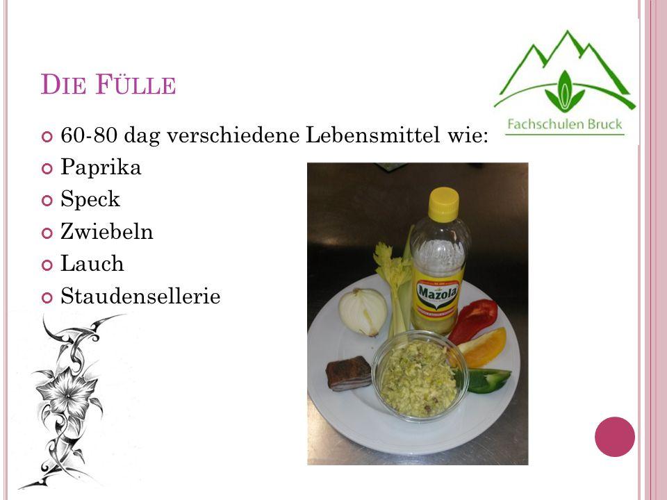D IE F ÜLLE 60-80 dag verschiedene Lebensmittel wie: Paprika Speck Zwiebeln Lauch Staudensellerie