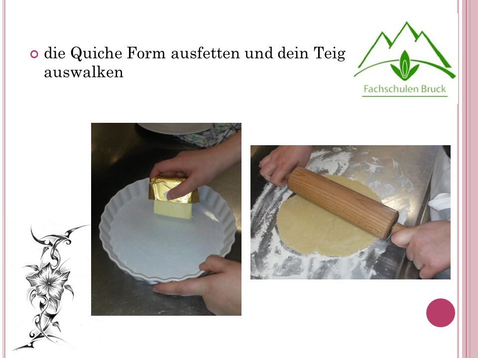 die Quiche Form ausfetten und dein Teig auswalken