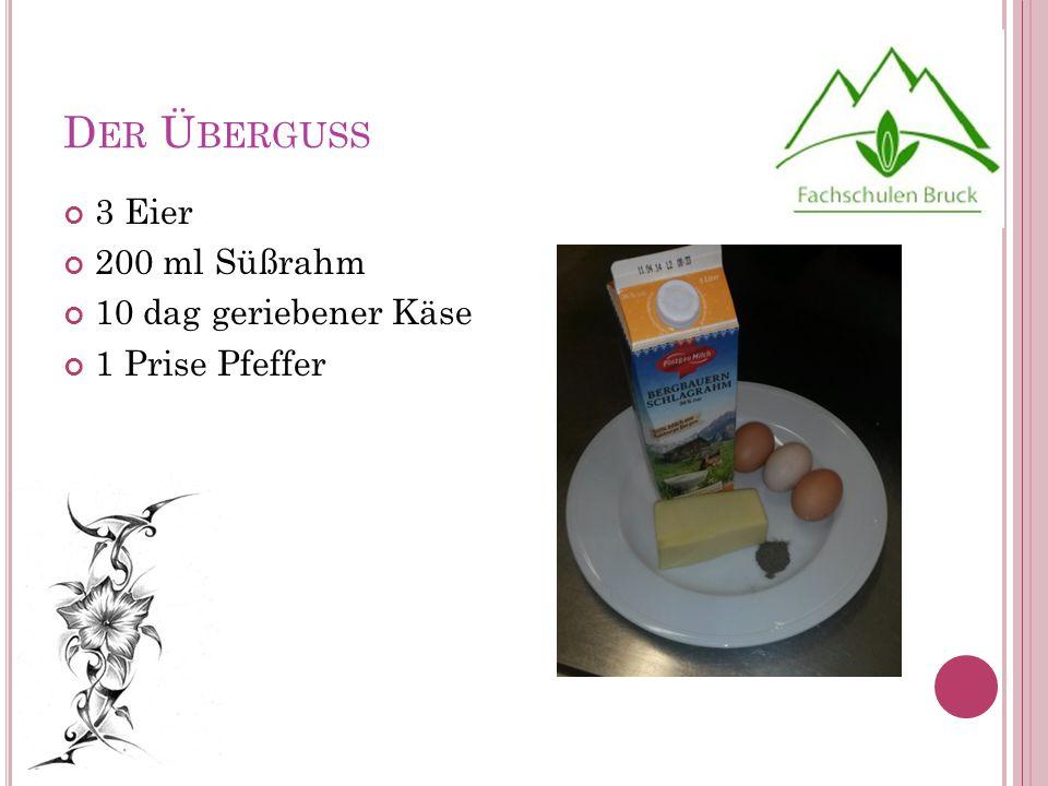 D ER Ü BERGUSS 3 Eier 200 ml Süßrahm 10 dag geriebener Käse 1 Prise Pfeffer
