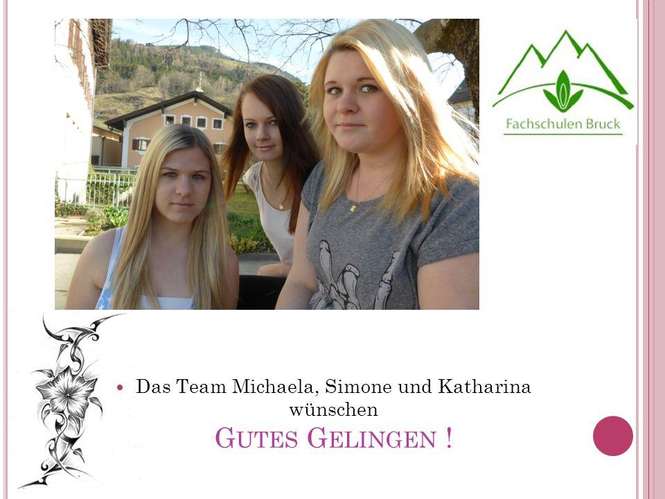 Das Team Michaela, Simone und Katharina wünschen G UTES G ELINGEN !