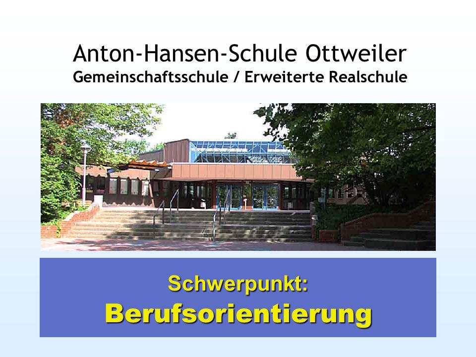 Schwerpunkt: Berufsorientierung Anton-Hansen-Schule Ottweiler Gemeinschaftsschule / Erweiterte Realschule