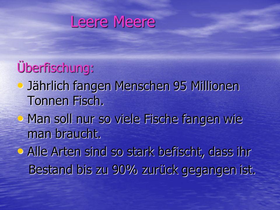 Leere Meere Leere Meere Überfischung: Jährlich fangen Menschen 95 Millionen Tonnen Fisch. Jährlich fangen Menschen 95 Millionen Tonnen Fisch. Man soll