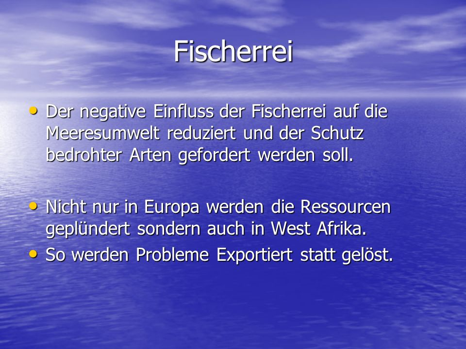 Fischerrei Der negative Einfluss der Fischerrei auf die Meeresumwelt reduziert und der Schutz bedrohter Arten gefordert werden soll.