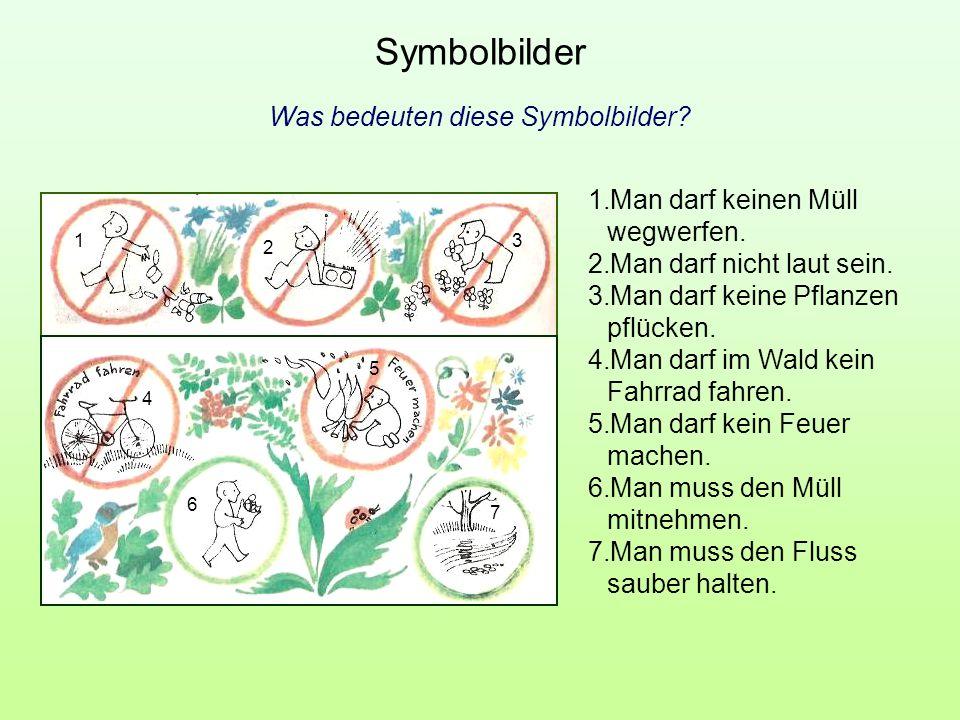 Symbolbilder Was bedeuten diese Symbolbilder? 1.Man darf keinen Müll wegwerfen. 2.Man darf nicht laut sein. 3.Man darf keine Pflanzen pflücken. 4.Man