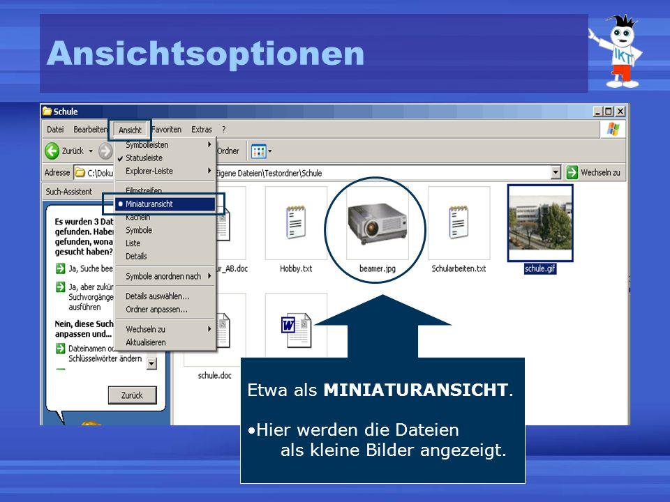 Ansichtsoptionen Etwa als MINIATURANSICHT. Hier werden die Dateien als kleine Bilder angezeigt.