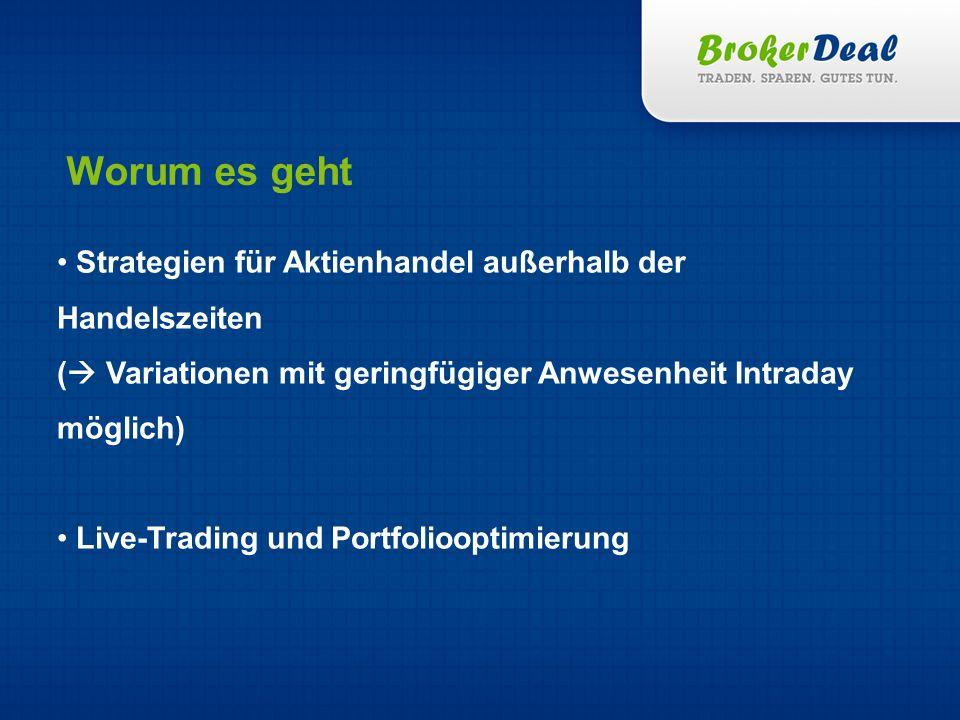 Strategien für Aktienhandel außerhalb der Handelszeiten ( Variationen mit geringfügiger Anwesenheit Intraday möglich) Live-Trading und Portfoliooptimierung Worum es geht