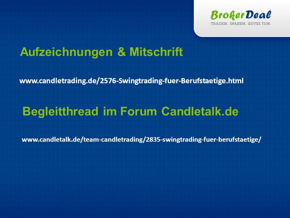 www.candletrading.de/2576-Swingtrading-fuer-Berufstaetige.html Aufzeichnungen & Mitschrift Begleitthread im Forum Candletalk.de www.candletalk.de/team-candletrading/2835-swingtrading-fuer-berufstaetige/