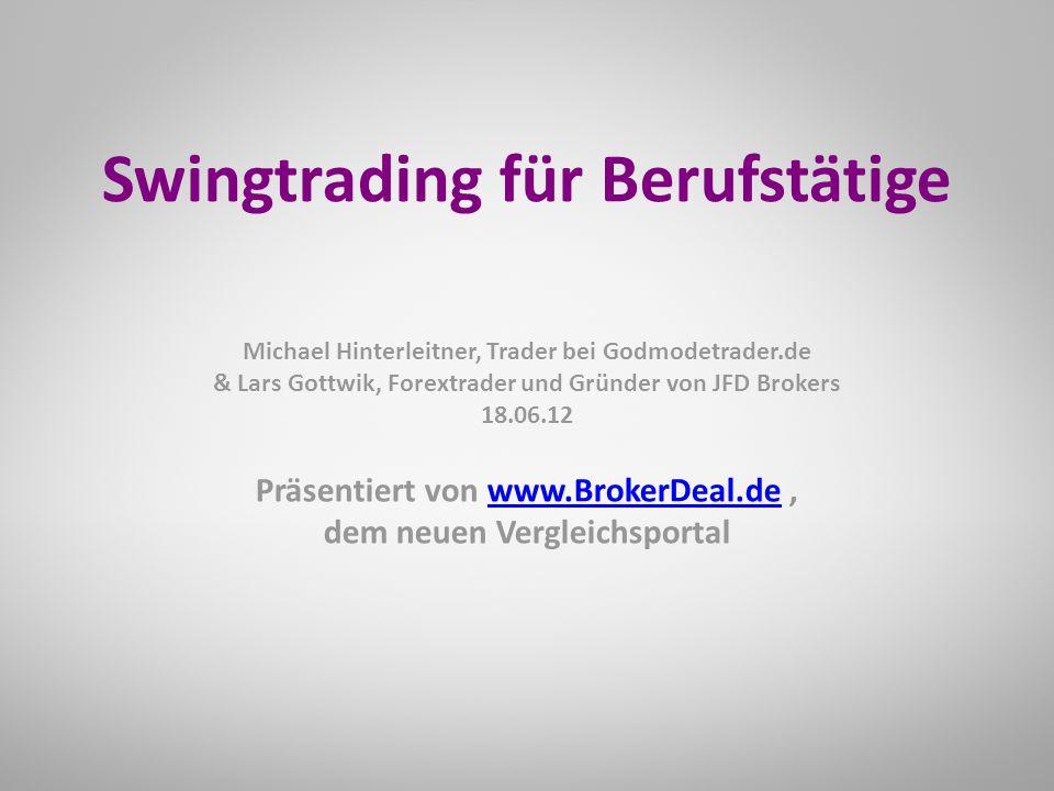 Präsentiert von www.BrokerDeal.de,www.BrokerDeal.de dem neuen Vergleichsportal Swingtrading für Berufstätige Michael Hinterleitner, Trader bei Godmodetrader.de & Lars Gottwik, Forextrader und Gründer von JFD Brokers 18.06.12