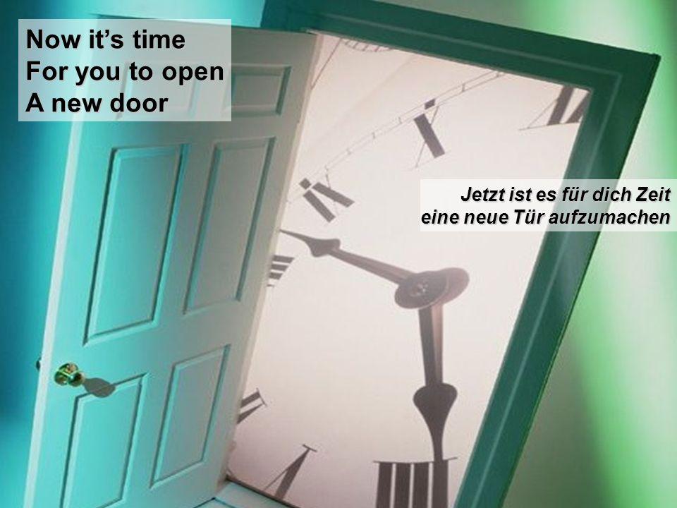 Now its time For you to open A new door Jetzt ist es für dich Zeit eine neue Tür aufzumachen