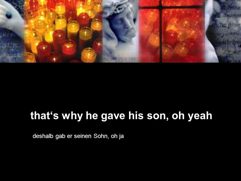 thats why he gave his son, oh yeah deshalb gab er seinen Sohn, oh ja