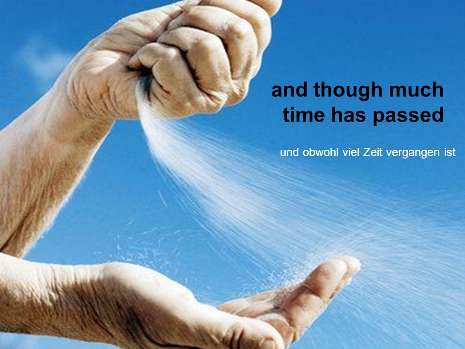 and though much time has passed und obwohl viel Zeit vergangen ist