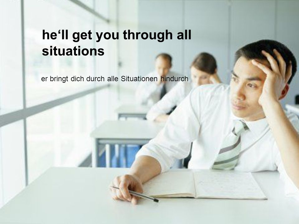 hell get you through all situations er bringt dich durch alle Situationen hindurch