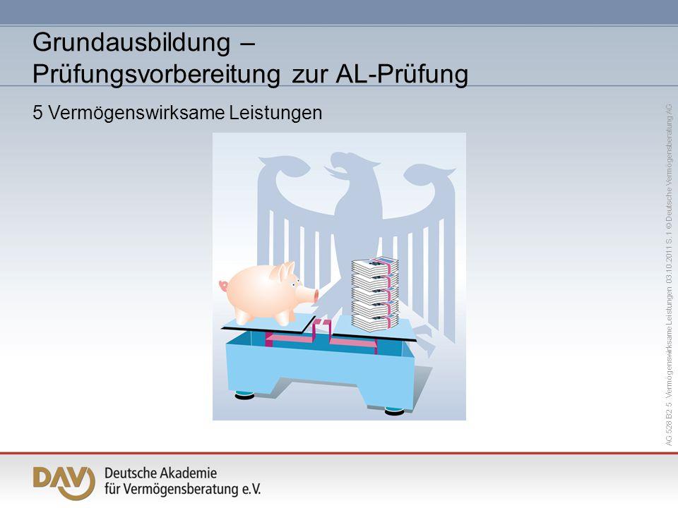 AG 528 B2 5 Vermögenswirksame Leistungen 03.10.2011 S. 1 © Deutsche Vermögensberatung AG Grundausbildung – Prüfungsvorbereitung zur AL-Prüfung 5 Vermö