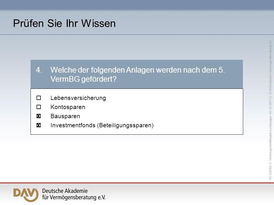 AG 528 B2 5 Vermögenswirksame Leistungen 03.10.2011 S. 10 © Deutsche Vermögensberatung AG 4.Welche der folgenden Anlagen werden nach dem 5. VermBG gef