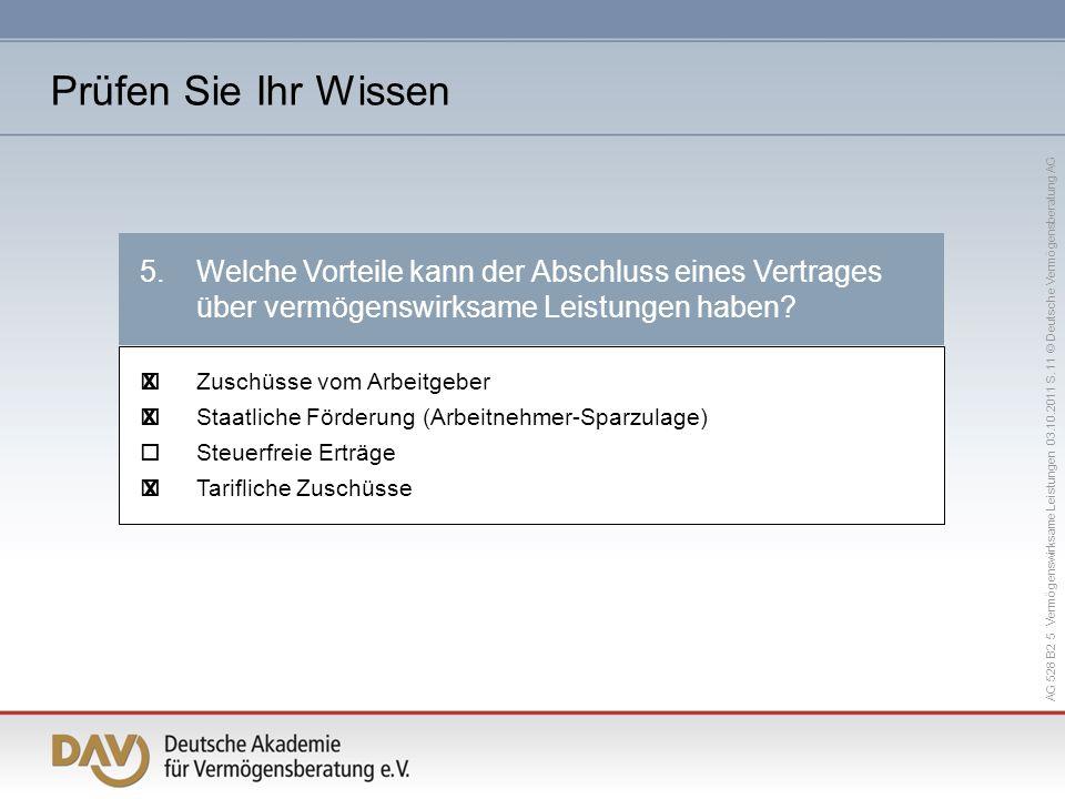 AG 528 B2 5 Vermögenswirksame Leistungen 03.10.2011 S. 11 © Deutsche Vermögensberatung AG 5.Welche Vorteile kann der Abschluss eines Vertrages über ve