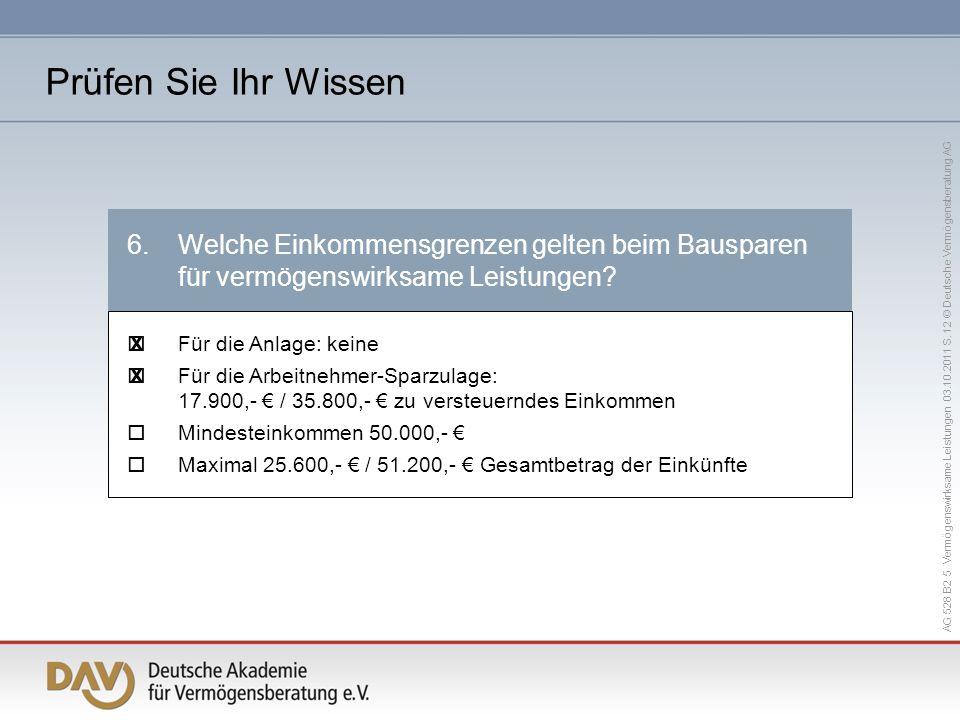 AG 528 B2 5 Vermögenswirksame Leistungen 03.10.2011 S. 12 © Deutsche Vermögensberatung AG Für die Anlage: keine Für die Arbeitnehmer-Sparzulage: 17.90