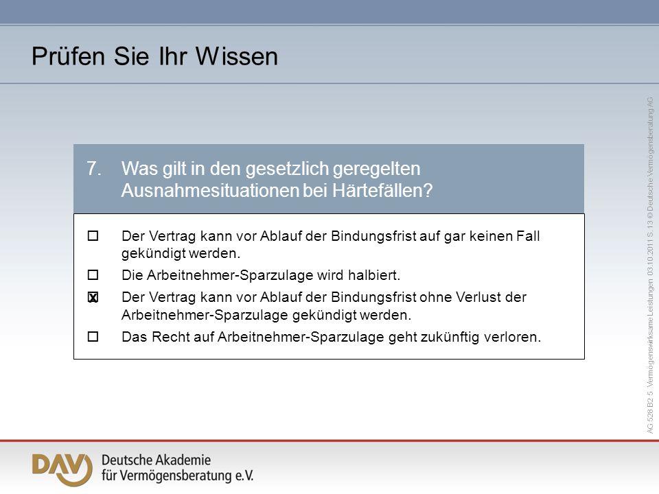 AG 528 B2 5 Vermögenswirksame Leistungen 03.10.2011 S. 13 © Deutsche Vermögensberatung AG Der Vertrag kann vor Ablauf der Bindungsfrist auf gar keinen