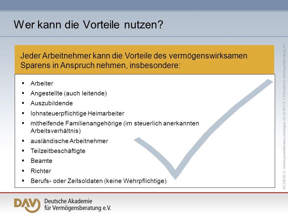 AG 528 B2 5 Vermögenswirksame Leistungen 03.10.2011 S. 2 © Deutsche Vermögensberatung AG Jeder Arbeitnehmer kann die Vorteile des vermögenswirksamen S