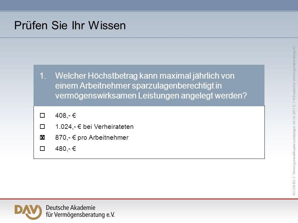 AG 528 B2 5 Vermögenswirksame Leistungen 03.10.2011 S. 7 © Deutsche Vermögensberatung AG 408,- 1.024,- bei Verheirateten 870,- pro Arbeitnehmer 480,-