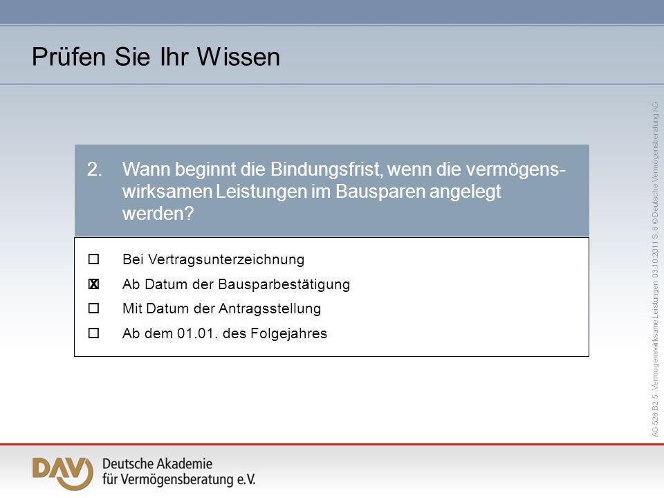 AG 528 B2 5 Vermögenswirksame Leistungen 03.10.2011 S. 8 © Deutsche Vermögensberatung AG Bei Vertragsunterzeichnung Ab Datum der Bausparbestätigung Mi