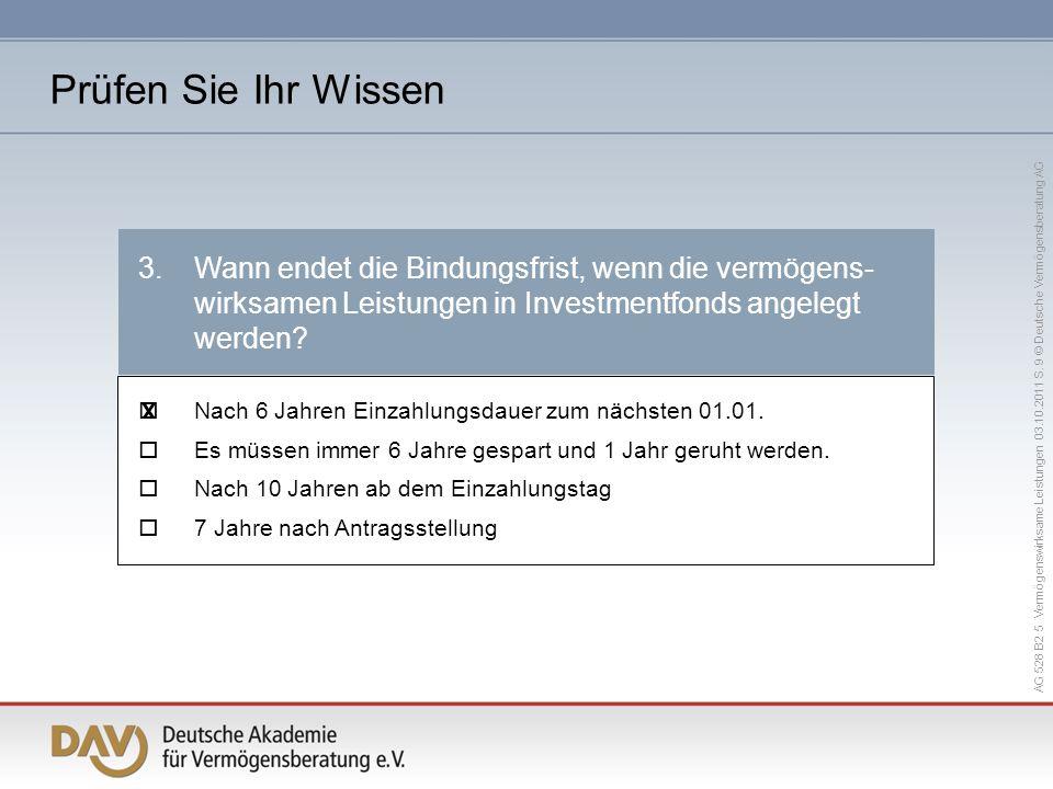 AG 528 B2 5 Vermögenswirksame Leistungen 03.10.2011 S. 9 © Deutsche Vermögensberatung AG Nach 6 Jahren Einzahlungsdauer zum nächsten 01.01. Es müssen