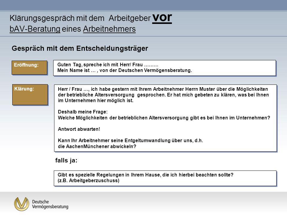 Klärungsgespräch mit dem Arbeitgeber vor bAV-Beratung eines Arbeitnehmers Guten Tag, spreche ich mit Herr/ Frau ……… Mein Name ist …, von der Deutschen Vermögensberatung.