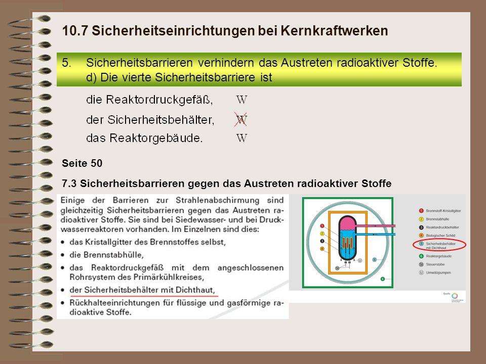 5.Sicherheitsbarrieren verhindern das Austreten radioaktiver Stoffe. d) Die vierte Sicherheitsbarriere ist 10.7 Sicherheitseinrichtungen bei Kernkraft