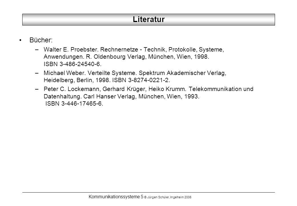 Kommunikationssysteme 5 © Jürgen Schüler, Ingelheim 2006 Literatur Bücher: –Walter E. Proebster. Rechnernetze - Technik, Protokolle, Systeme, Anwendun