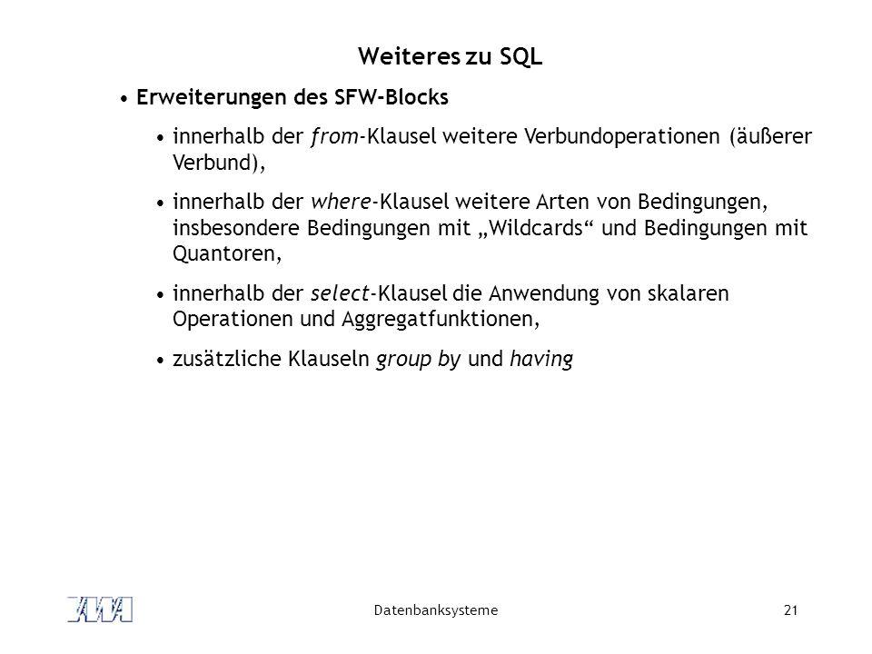 Datenbanksysteme21 Weiteres zu SQL Erweiterungen des SFW-Blocks innerhalb der from-Klausel weitere Verbundoperationen (äußerer Verbund), innerhalb der