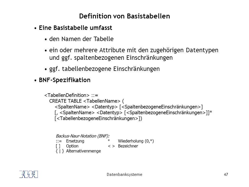 Datenbanksysteme47 Definition von Basistabellen Eine Basistabelle umfasst den Namen der Tabelle ein oder mehrere Attribute mit den zugehörigen Datenty
