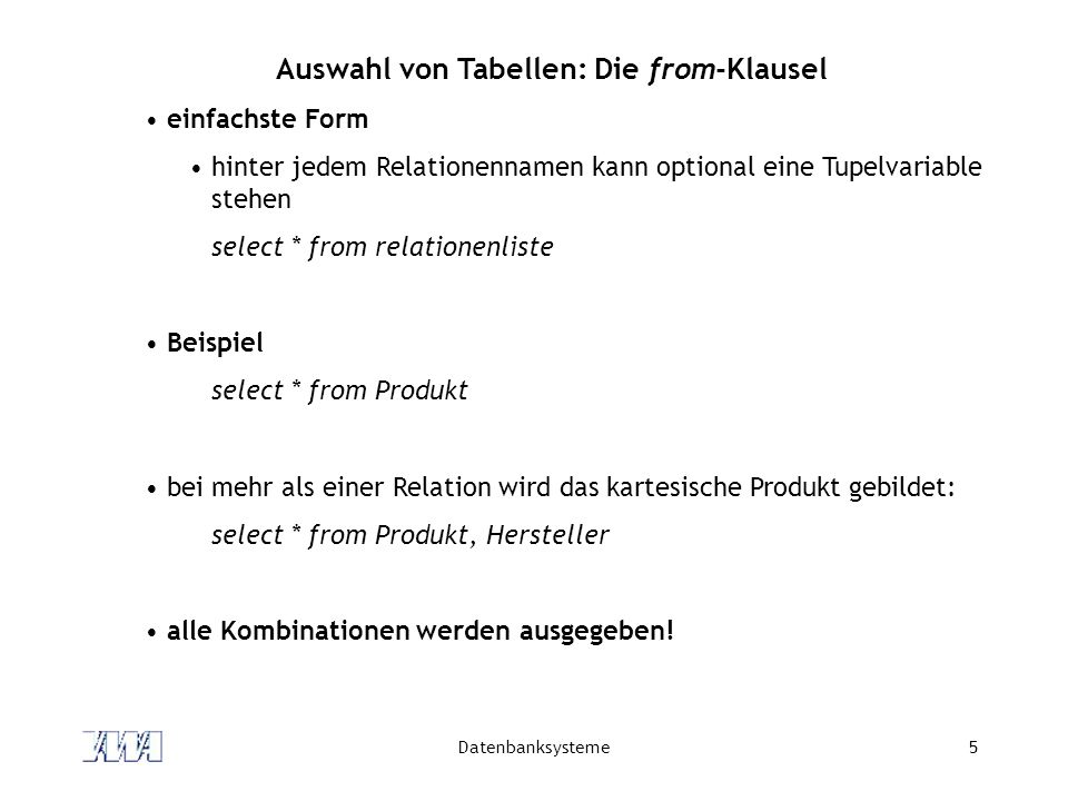 Datenbanksysteme6 Tupelvariablen (Aliase) Einführung von Tupelvariablen erlaubt mehrfachen Zugriff auf eine Relation select * from Produkt eins, Produkt zwei Spalten lauten dann: eins.ProdId, eins.Bezeichnung, eins.Preis, eins.Bestand, eins.Herstid zwei.ProdId, zwei.Bezeichnung, zwei.Preis, zwei.Bestand, zwei.HerstId