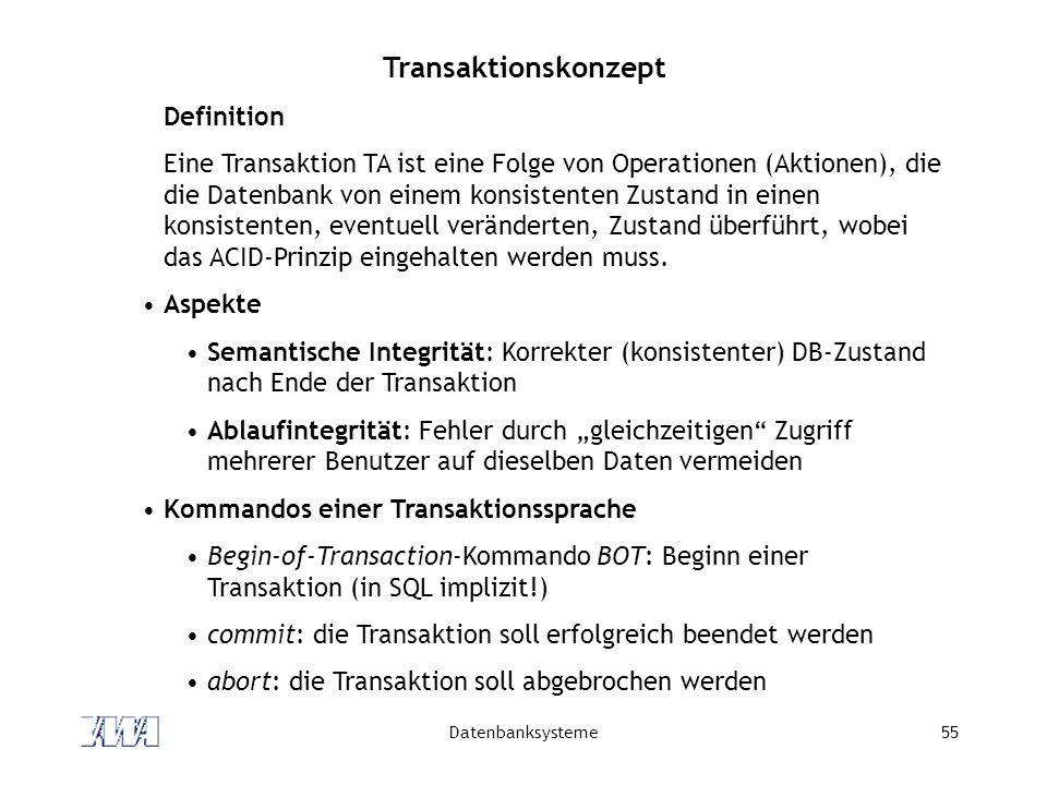 Datenbanksysteme55 Transaktionskonzept Definition Eine Transaktion TA ist eine Folge von Operationen (Aktionen), die die Datenbank von einem konsisten