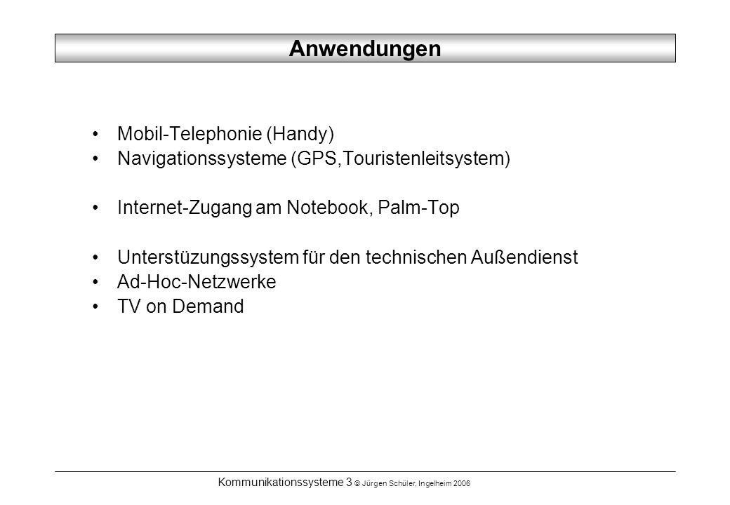 Kommunikationssysteme 3 © Jürgen Schüler, Ingelheim 2006 Anwendungen Mobil-Telephonie (Handy) Navigationssysteme (GPS,Touristenleitsystem) Internet-Zugang am Notebook, Palm-Top Unterstüzungssystem für den technischen Außendienst Ad-Hoc-Netzwerke TV on Demand