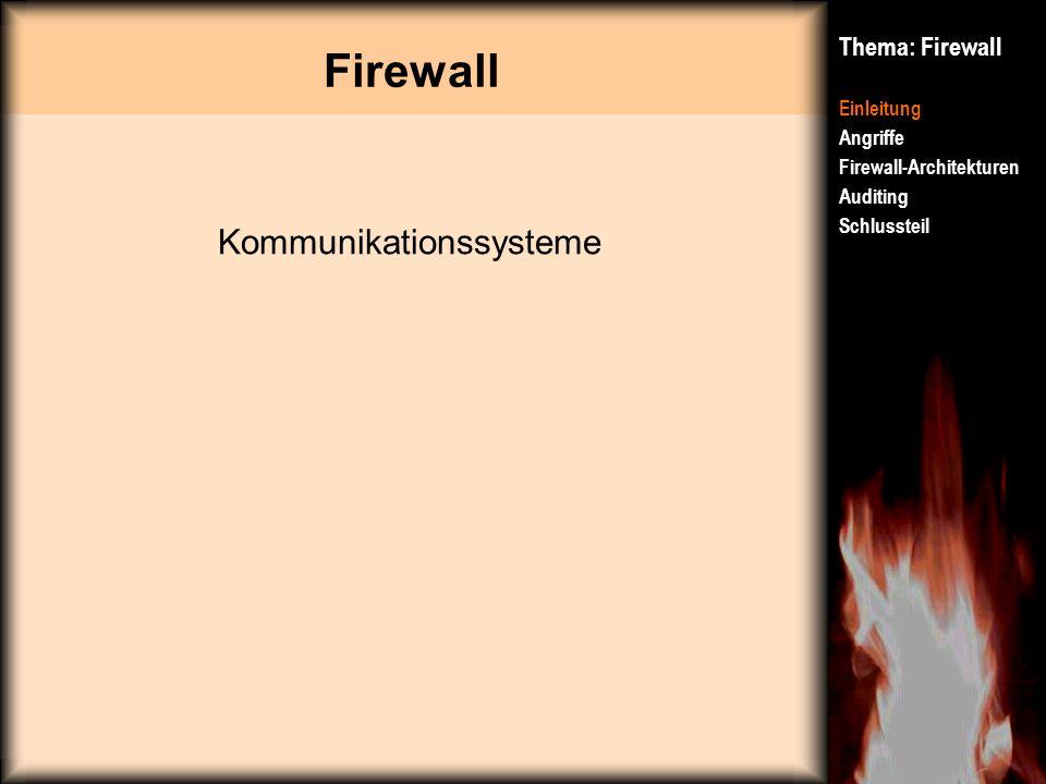 Firewall Thema: Firewall Einleitung Angriffe Firewall-Architekturen Auditing Schlussteil Kommunikationssysteme