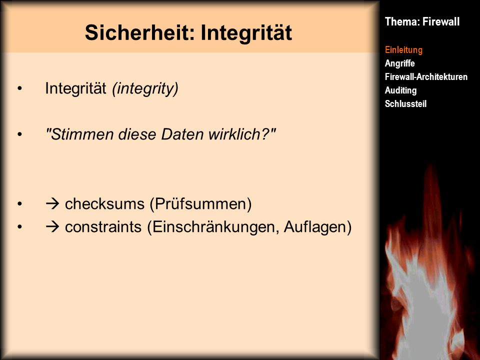 Sicherheit: Integrität Thema: Firewall Einleitung Angriffe Firewall-Architekturen Auditing Schlussteil Integrität (integrity)