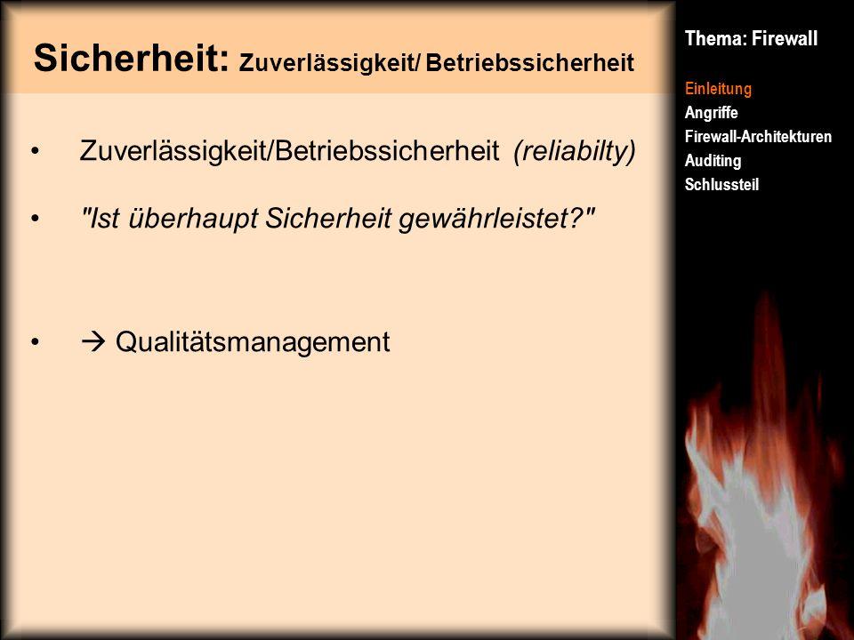 Sicherheit: Zuverlässigkeit/ Betriebssicherheit Thema: Firewall Einleitung Angriffe Firewall-Architekturen Auditing Schlussteil Zuverlässigkeit/Betrie