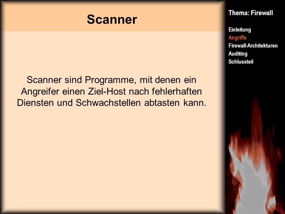 Scanner Thema: Firewall Einleitung Angriffe Firewall-Architekturen Auditing Schlussteil Scanner sind Programme, mit denen ein Angreifer einen Ziel-Hos