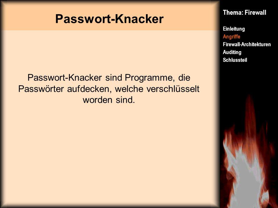 Passwort-Knacker Thema: Firewall Einleitung Angriffe Firewall-Architekturen Auditing Schlussteil Passwort-Knacker sind Programme, die Passwörter aufde