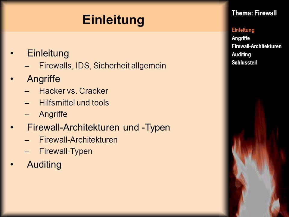 Thema: Firewall Einleitung Angriffe Firewall-Architekturen Auditing Schlussteil Einleitung –Firewalls, IDS, Sicherheit allgemein Angriffe –Hacker vs.